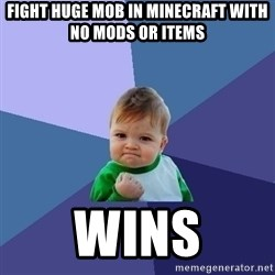 Success Kid - fight huge mob in minecraft with no mods or items wins