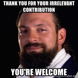 Damien Sandow! You're Welcome - thank you for your irrelevant contribution you're welcome