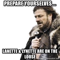 Winter is Coming - prepare yourselves.... lanette & lynette are on the loose