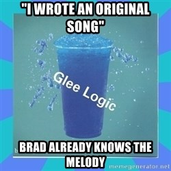 "Glee Logic - ""i WROTE AN ORIGINAL SONG"" bRAD ALREADY KNOWS THE MELODY"