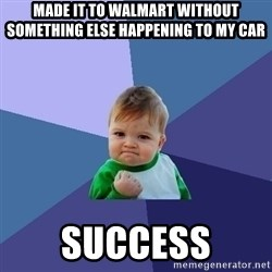 Success Kid - Made it to walmart without something else happening to my car  SUCCESS