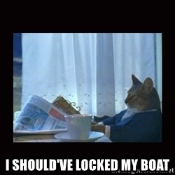 i should buy a boat cat -  i should've locked my boat