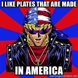 bandit keith - I like plates thAt are mAde In aMericA