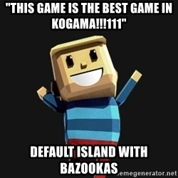"Happy Tourist - ""this game is the best game in KoGaMa!!!111"" default island with bazookas"