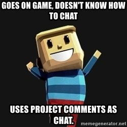 Happy Tourist - goes on game, doesn't know how to chat uses project comments as chat.