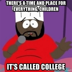 South Park Chef - There's a time and place for everything, children it's called college