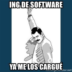 Freddy Mercury - ing de software Ya me los cargué