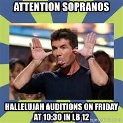 simon cowell  - Attention Sopranos Hallelujah auditions on Friday at 10:30 in LB 12