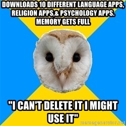 "Bipolar Owl - downloads 10 different language apps, religion apps,& psychology apps. memory gets full ""i can't delete it i might use it"""