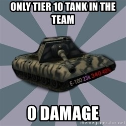 TERRIBLE E-100 DRIVER - Only tier 10 tank in the team 0 damage