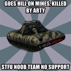 TERRIBLE E-100 DRIVER - Goes hill on mines, killed by arty STFU NOOB TEAM NO SUPPORT