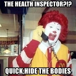 Ronald Mcdonald Call - the health inspector?!? Quick,hide the bodies