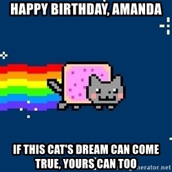 Nyancat - happy birthday, amanda if this cat's dream can come true, yours can too
