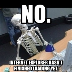 Skeleton computer - no. internet explorer hasn't finished loading yet.