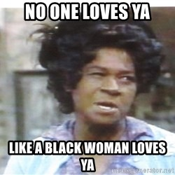 Aunt Esther again - no one loves ya like a black woman loves ya