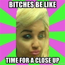 Manda Please! - Bitches be like time for a close up