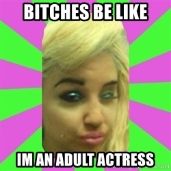 Manda Please! - bitches be like im an adult actress