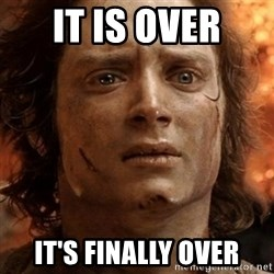 frodo it's over - IT is over it's finally over