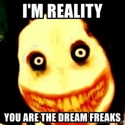 Tipical dream - I'm reality you are the dream freaks