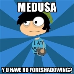 Poptropican - medusa y u have no foreshadowing?