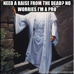 Hell Yeah Jesus - Need a Raise from the dead? No worries i'm a pro