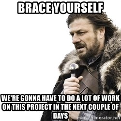 Winter is Coming - brace yourself we're gonna have to do a lot of work on this project in the next couple of days