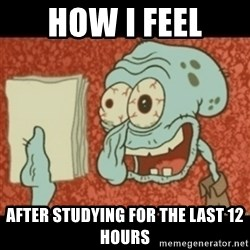 Squidward Tired - How I feel after studying for the last 12 hours