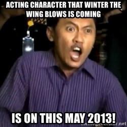 DEMI TUHAN - Acting Character that winter the wing blows is coming is on this may 2013!