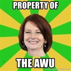 Julia Gillard - property of the awu