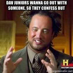 Ancient Aliens - DAV juniors wanna go out with someone, so they confess but
