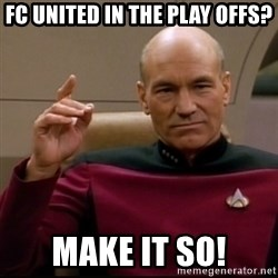Captain Jean Luc Picard - fc uNITED IN THE PLAY OFFS? MAKE IT SO!