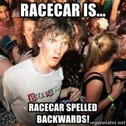Sudden Realization Ralph - Racecar is... Racecar spelled backwards!