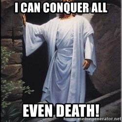 Hell Yeah Jesus - I can conquer all even death!
