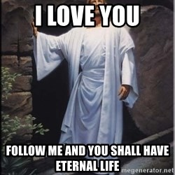 Hell Yeah Jesus - i love you Follow me and you shall have eternal life