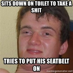 really high guy - sits down on toilet to take a shit tries to put his seatbelt on