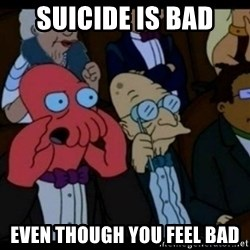 You should Feel Bad - suicide is bad even though you feel bad