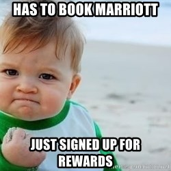 fist pump baby - has to book Marriott just signed up for rewards