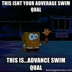 Speculatively Terrified Spongebob - This isnt your adverage swim qual this is...advance swim qual