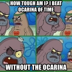 How tough are you - How tough am i? I BEAT OCARINA OF TIME Without the OCARINA