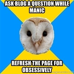 Bipolar Owl - ask blog a question while manic refresh the page for obsessively
