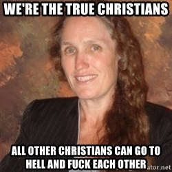 Westboro Baptist Church Lady - wE'RE THE TRUE CHRISTIANS ALL OTHER CHRISTIANS CAN GO TO HELL AND FUCK EACH OTHER