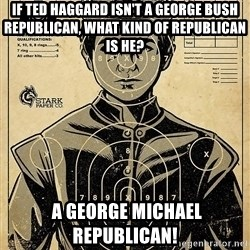 Child queen Phlash Misericord - If Ted Haggard isn't a George Bush Republican, what kind of republican is he?  A George Michael Republican!