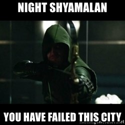 YOU HAVE FAILED THIS CITY - Night Shyamalan you have failed this city