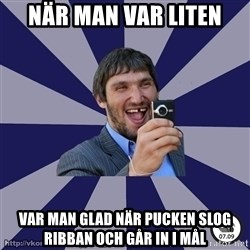 typical_hockey_player - när man var liten  var man glad när pucken slog ribban och går in i mål