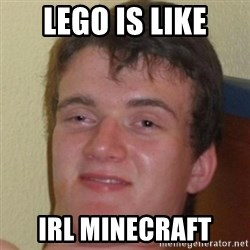 10guy - Lego is like IRL minecraft