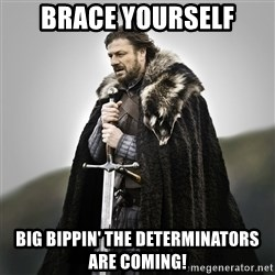 Game of Thrones - Brace Yourself Big bippin' The determinators are coming!