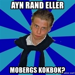 Typical Mufaren - ayn rand eller mobergs kokbok?