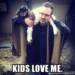 paulusdan -  Kids love me.