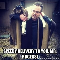 paulusdan -  Speedy delivery to you, Mr. Rogers!