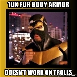 Phoenix Jones - 10k for body armor doesn't work on trolls